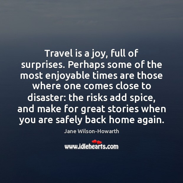 Travel is a joy, full of surprises. Perhaps some of the most Jane Wilson-Howarth Picture Quote