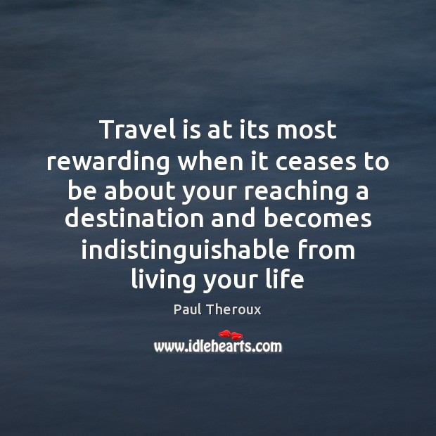 Travel is at its most rewarding when it ceases to be about Travel Quotes Image