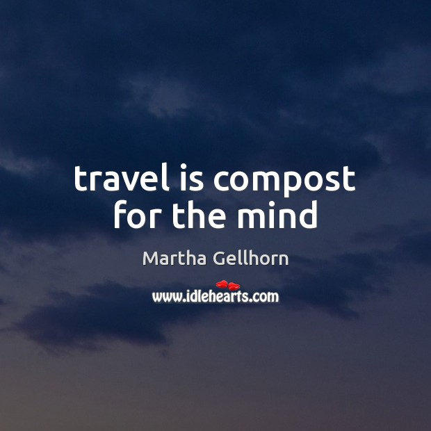 Picture Quote by Martha Gellhorn