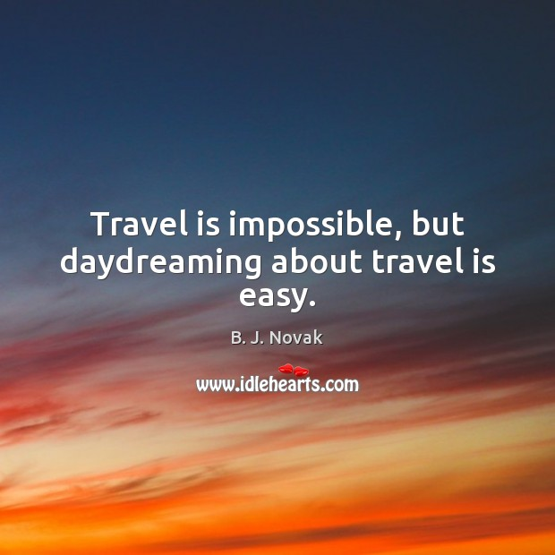 Image, Travel is impossible, but daydreaming about travel is easy.