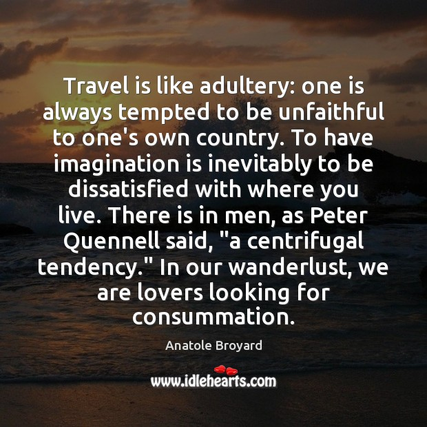Image, Travel is like adultery: one is always tempted to be unfaithful to