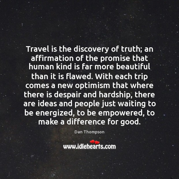 Travel is the discovery of truth; an affirmation of the promise that Image