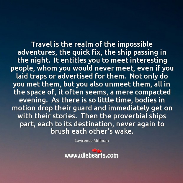 Travel is the realm of the impossible adventures, the quick fix, the Image