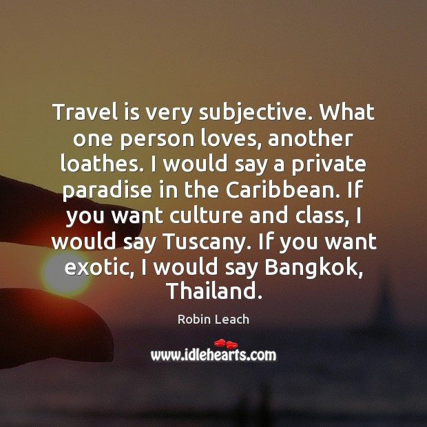 Image, Travel is very subjective. What one person loves, another loathes. I would