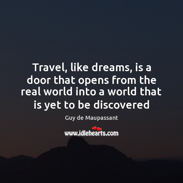 Image, Travel, like dreams, is a door that opens from the real world