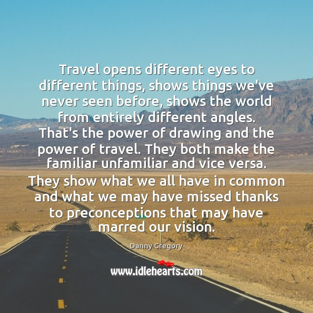 Travel opens different eyes to different things, shows things we've never seen Image