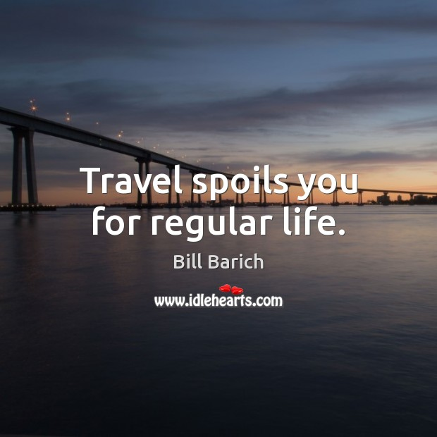 Image, Travel spoils you for regular life.