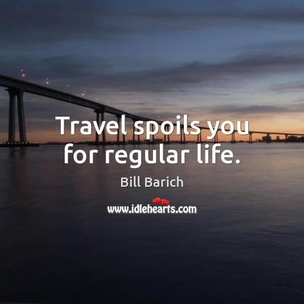 Image, Travel spoils you for regular life.