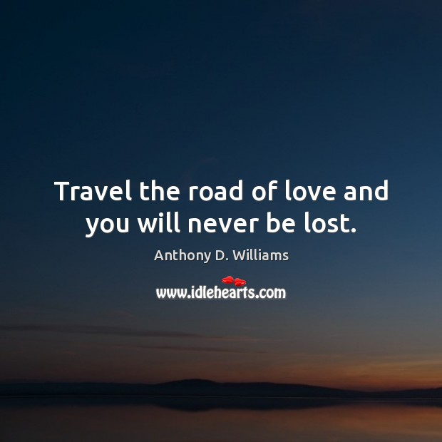 Travel the road of love and you will never be lost. Image