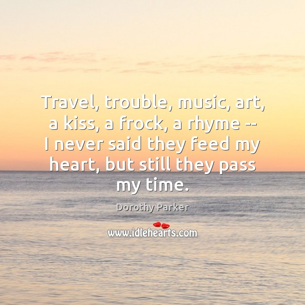 Travel, trouble, music, art, a kiss, a frock, a rhyme — I Dorothy Parker Picture Quote
