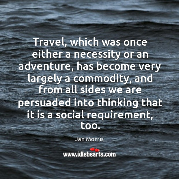 Travel, which was once either a necessity or an adventure, has become very largely Image