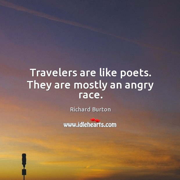 Travelers are like poets. They are mostly an angry race. Image