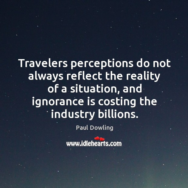 Travelers perceptions do not always reflect the reality of a situation, and Image