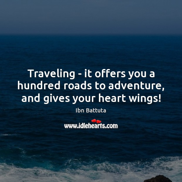 Traveling – it offers you a hundred roads to adventure, and gives your heart wings! Image