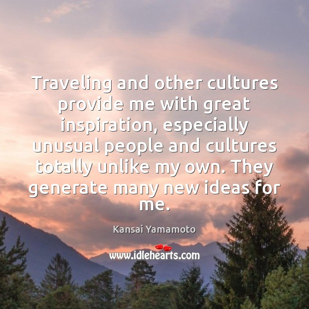 Traveling and other cultures provide me with great inspiration, especially unusual people Image