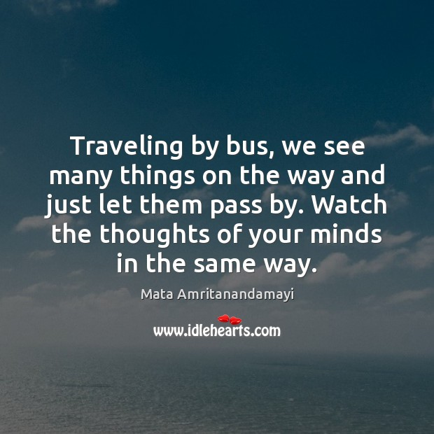 Traveling by bus, we see many things on the way and just Mata Amritanandamayi Picture Quote