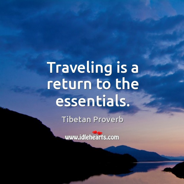 Traveling is a return to the essentials. Tibetan Proverbs Image