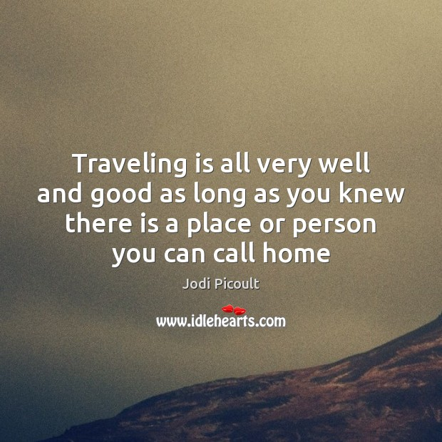 Image, Traveling is all very well and good as long as you knew