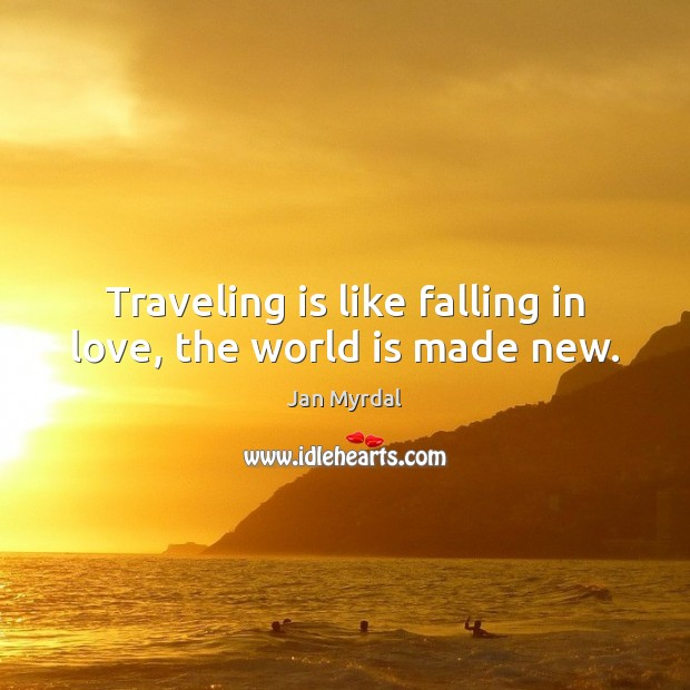 Traveling is like falling in love, the world is made new. Image