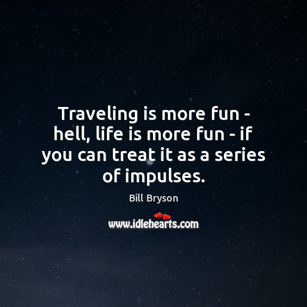 Traveling is more fun – hell, life is more fun – if Image