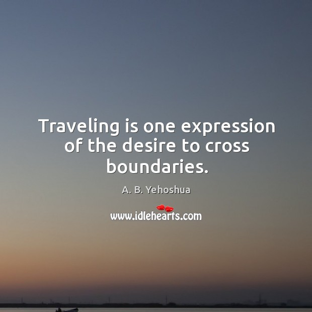 Image, Traveling is one expression of the desire to cross boundaries.