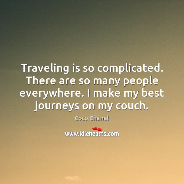 Traveling is so complicated. There are so many people everywhere. I make Coco Chanel Picture Quote
