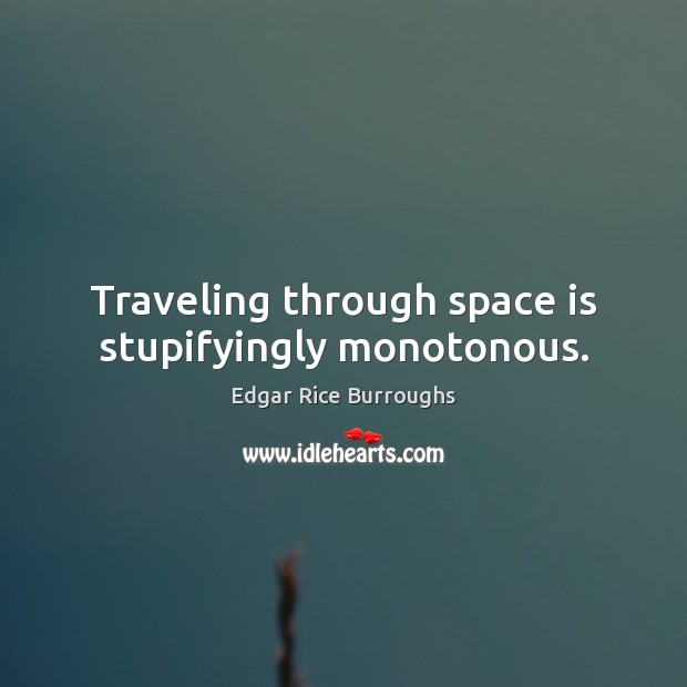 Traveling through space is stupifyingly monotonous. Image
