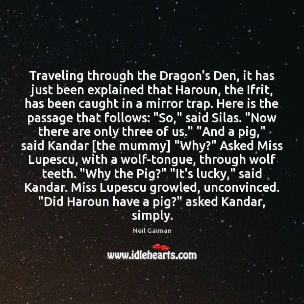 Traveling through the Dragon's Den, it has just been explained that Haroun, Neil Gaiman Picture Quote
