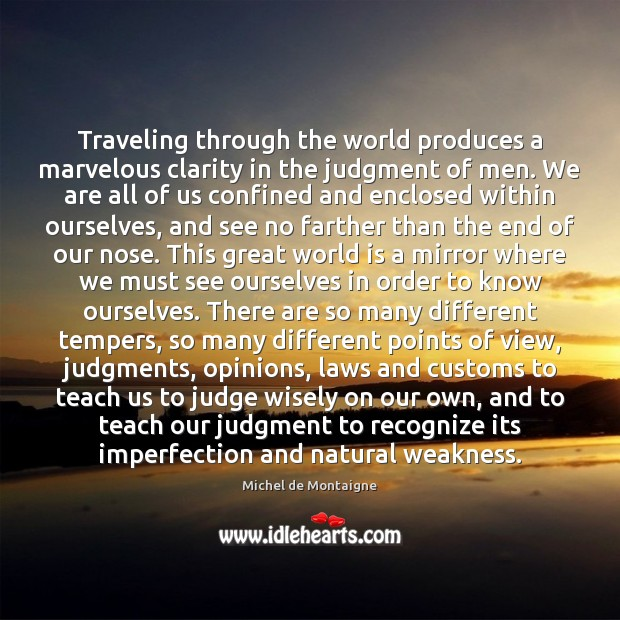 Traveling through the world produces a marvelous clarity in the judgment of Imperfection Quotes Image