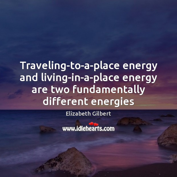 Image, Traveling-to-a-place energy and living-in-a-place energy are two fundamentally different energies