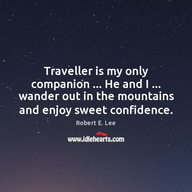 Traveller is my only companion … He and I … wander out in the Image