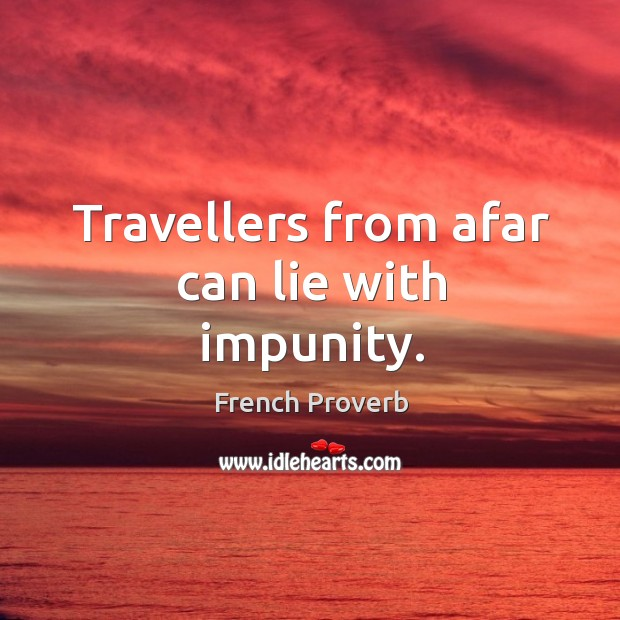 Image, Travellers from afar can lie with impunity.