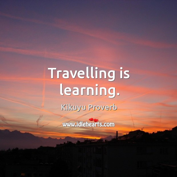 Travelling is learning. Kikuyu Proverbs Image