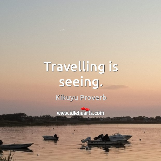Travelling is seeing. Kikuyu Proverbs Image