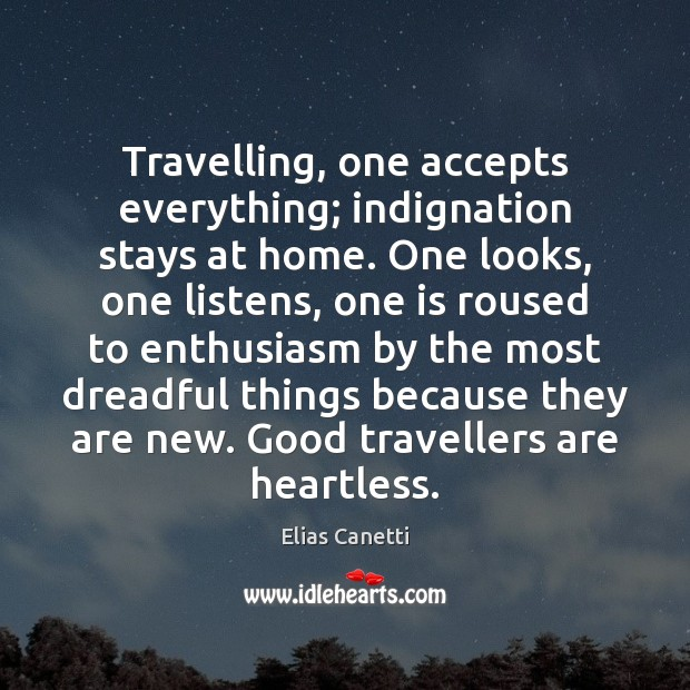 Travelling, one accepts everything; indignation stays at home. One looks, one listens, Travel Quotes Image