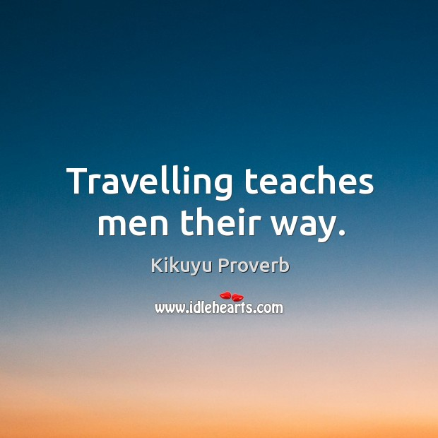 Travelling teaches men their way. Kikuyu Proverbs Image