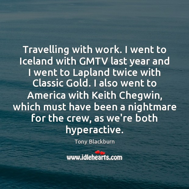 Travelling with work. I went to Iceland with GMTV last year and Travel Quotes Image