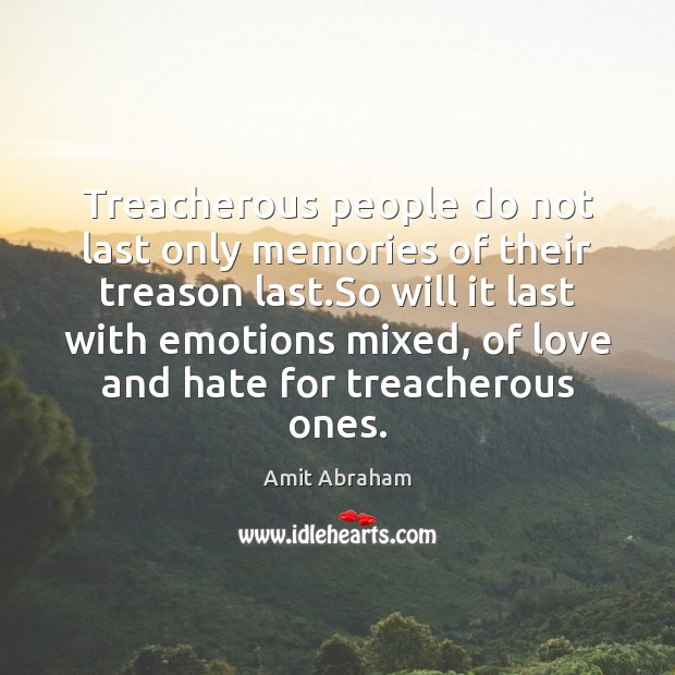 Treacherous people do not last only memories of their treason last.So Love and Hate Quotes Image