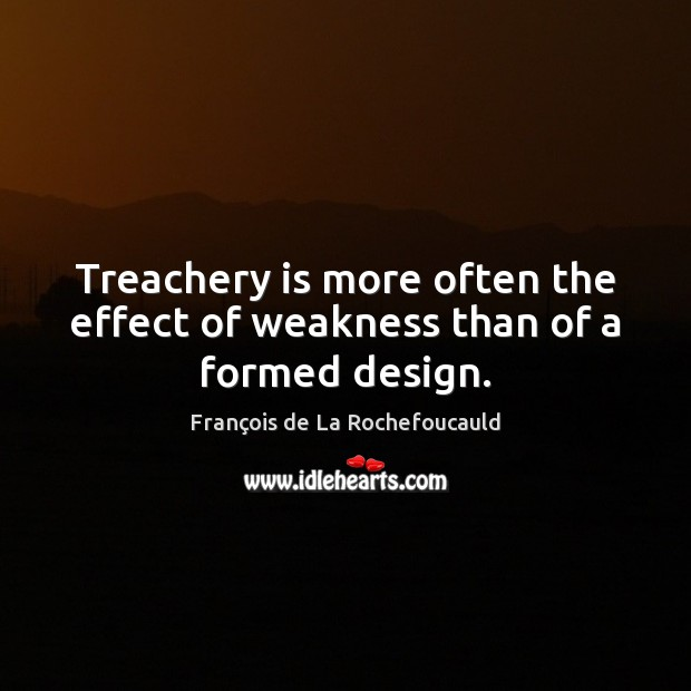Image, Treachery is more often the effect of weakness than of a formed design.