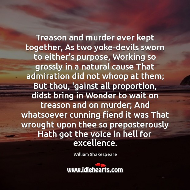 Image, Treason and murder ever kept together, As two yoke-devils sworn to either's