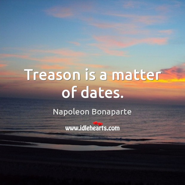 Treason is a matter of dates. Image