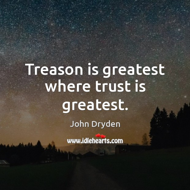 Treason is greatest where trust is greatest. Trust Quotes Image