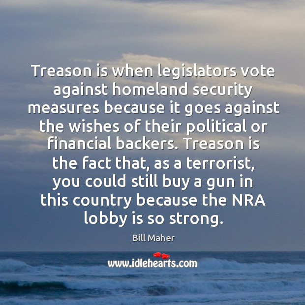 Image, Treason is when legislators vote against homeland security measures because it goes