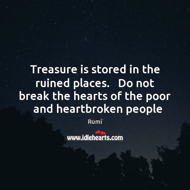 Image, Treasure is stored in the ruined places.   Do not break the hearts