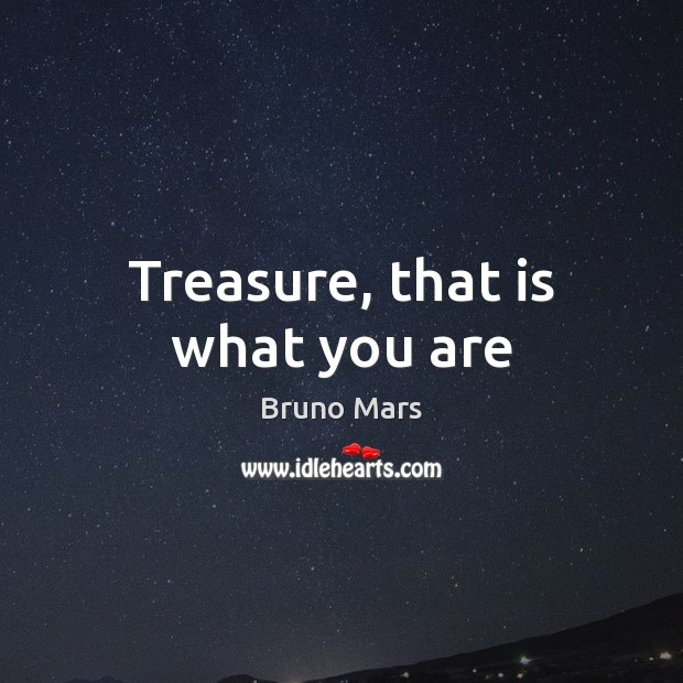 Image, Treasure, that is what you are