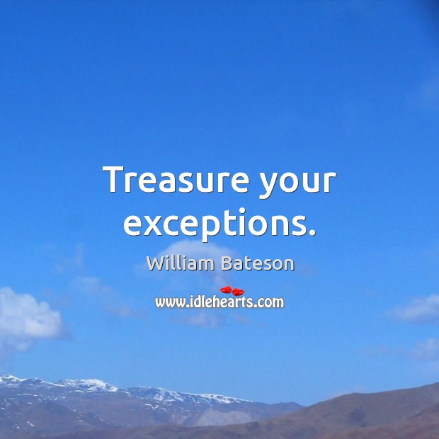 Treasure your exceptions. Image