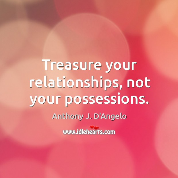 Image, Treasure your relationships, not your possessions.