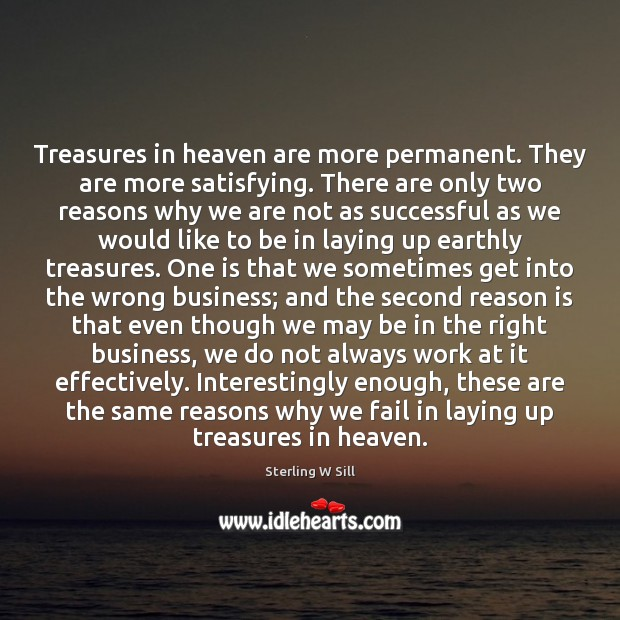 Treasures in heaven are more permanent. They are more satisfying. There are Sterling W Sill Picture Quote