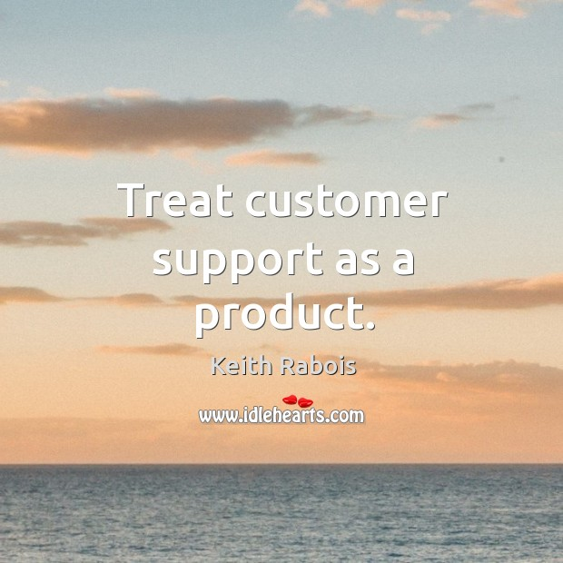 Treat customer support as a product. Image