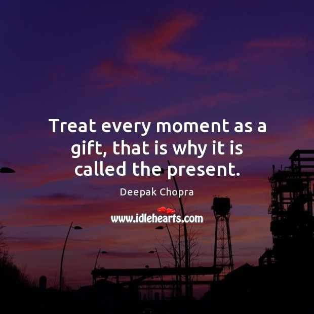 Image, Treat every moment as a gift, that is why it is called the present.
